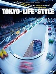 TOKYO - LIFE - STYLE: Architektur, Design, Fashion - Kunst einer Megacity