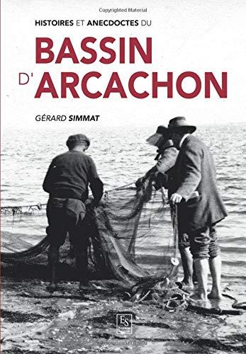 Histoires et anecdotes du Bassin d'Arcachon par Gérard Simmat