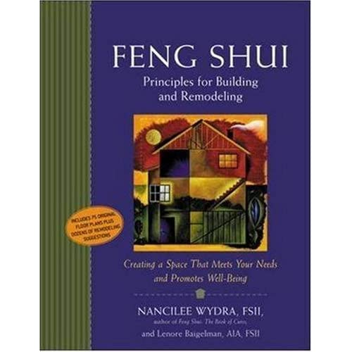 Feng Shui Principles for Building and Remodeling : Creating a Space That Meets Your Needs and Promotes Well-Being by Nancilee Wydra (2002-09-23)