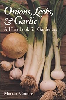 Onions, Leeks, and Garlic: A Handbook for Gardeners (W. L. Moody Jr. Natural History Series) von [Coonse, Marian]