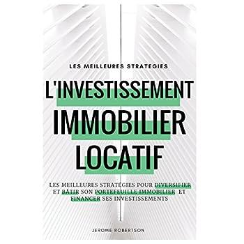 Investissement Immobilier Locatif: les Meilleures Stratégies pour Diversifier et Bâtir son Portefeuille Immobilier et Financer ses Investissements