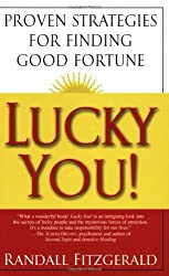 Lucky You!: Proven Strategies for Finding Good Fortune: Proven Strategies You Can Use to Find Your Fortune by Randall Fitzgerald (2004-02-01)