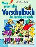 Mein supertolles Vorschulbuch der Intelligenzspiele [Illustrierte Linzenzausgabe]