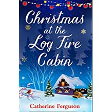 Christmas at the Log Fire Cabin: A heart-warming and feel-good read