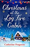Christmas at the Log Fire Cabin: The feel-good festive story of Christmas 2017