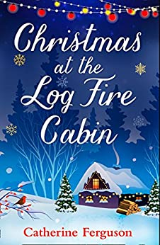 Christmas at the Log Fire Cabin by [Ferguson, Catherine]