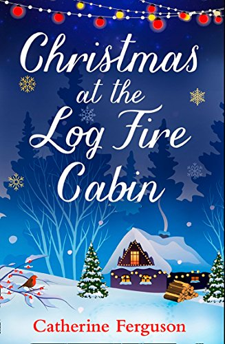Christmas at the Log Fire Cabin: The feel-good festive story of Christmas 2017 by [Ferguson, Catherine]