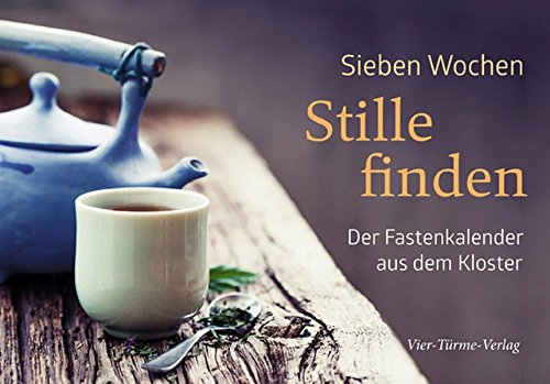 Sieben Wochen Stille finden. Der Fastenkalender aus dem Kloster