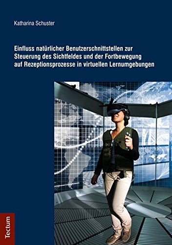 Einfluss natürlicher Benutzerschnittstellen zur Steuerung des Sichtfeldes und der Fortbewegung auf Rezeptionsprozesse in virtuellen Lernumgebungen