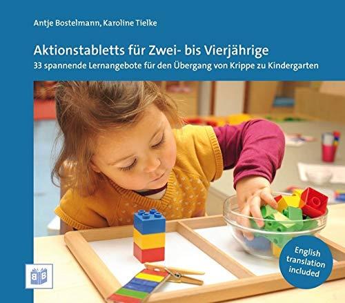 Aktionstabletts für Zwei- bis Vierjährige: 33 spannende Lernangebote für den Übergang von Krippe zu Kindergarten -