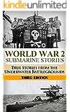 World War 2: Submarine Stories: True Stories From the Underwater Battlegrounds (Submarine Warfare, World War 2, USS Barb, World War II, WW2, WWII, Grey wolf, Uboat, submarine book Book 1)
