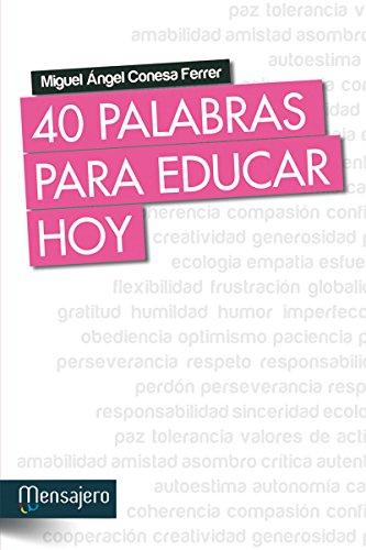 40 PALABRAS PARA EDUCAR HOY (Psicologia) por MIGUEL ÁNGEL CONESA FERRER
