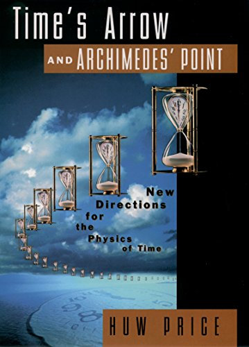 Time's Arrow and Archimedes' Point: New Directions for the Physics of Time (System Arrow)