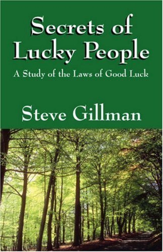 Secrets of Lucky People: A Study of the Laws of Good Luck by Steve Gillman (2008-05-06)