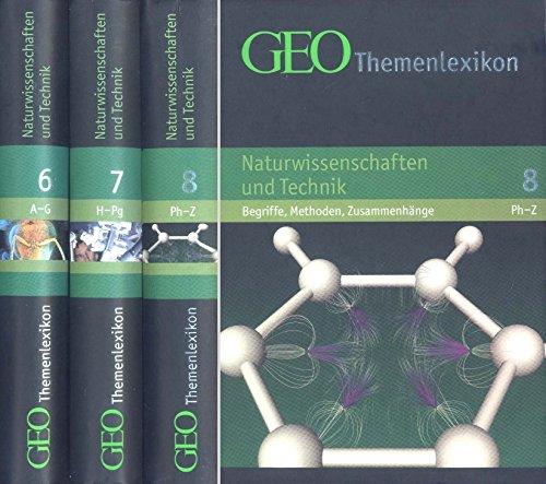 Naturwissenschaft und Technik: Begriffe, Methoden, Zusammenhänge (GEO Themenlexikon, Band 6, 7 und 8)
