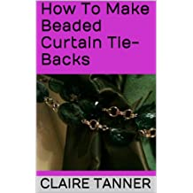 How To Make Beaded Curtain Tie-Backs (English Edition)