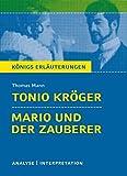 Tonio Kröger & Mario und der Zauberer. Textanalyse und Interpretation zu Thomas Mann: Alle erforderlichen Infos zum Autor, Werk, Epoche, Aufbau, ... für Abitur, Klausur und Referat