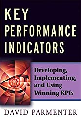 [(Key Performance Indicators (KPI) : Developing, Implementing,and Using Winning KPIs)] [By (author) David Parmenter] published on (February, 2007)