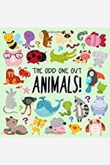 The Odd One Out - Animals!: A Fun Spot the Difference Game for 2-4 Year Olds Paperback