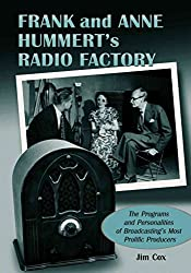 [(Frank and Anne Hummert's Radio Factory : The Programs and Personalities of Broadcasting's Most Prolific Producers)] [By (author) Jim Cox] published on (June, 2003)