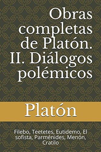 Obras completas de Platón. II. Diálogos polémicos: Filebo, Teetetes, Eutidemo, El sofista, Parménides, Menón, Cratilo: Volume 2 (Platón. Obras completas)
