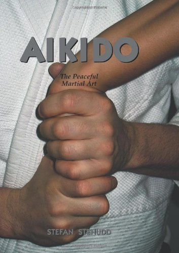 Aikido: The Peaceful Martial Art by Stefan Stenudd (2008-01-14)
