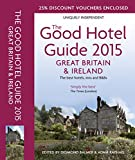 The Good Hotel Guide Great Britain & Ireland 2015: The Best Hotels, Inns, and B&Bs (Good Hotel Guide Great Britain and Ireland)