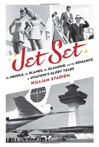 Jet Set: The People, the Planes, the Glamour, and the Sex in Aviation's Glory Years by William Stadiem (2014-06-19) par William Stadiem