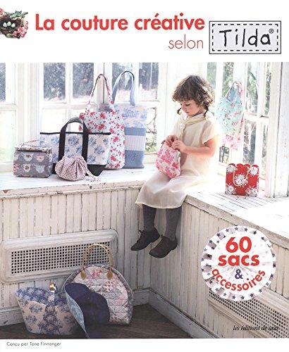 La couture crative selon Tilda : 60 sacs & accessoires