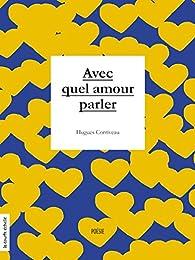 Avec quel amour parler par Hugues Corriveau