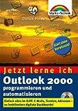 Outlook 2000 programmieren und automatisieren - Jetzt lerne ich. Einfach alles im Griff: E-Mails, Termine, Adressen