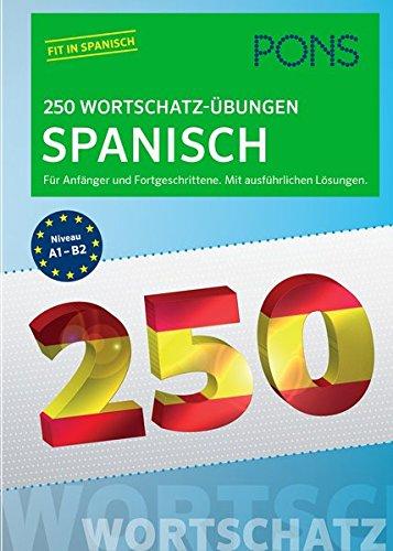 PONS 250 Wortschatz-Übungen Spanisch: Für Anfänger und Fortgeschrittene. Mit ausführlichen Lösungen