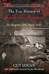 The True History of Jack the Ripper: The Forgotten 1905 Ripper Novel