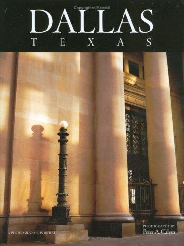 Dallas, Texas: A Photographic Portrait by Peter A. Calvin (2007-03-05)