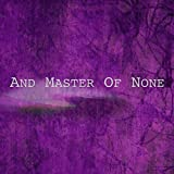 And Master of None