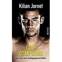 Lauf oder stirb: Das Leben eines bedingungslosen Läufers (German Edition)