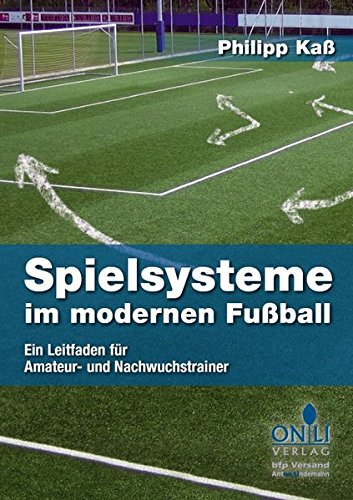Spielsysteme im modernen Fußball: Ein Leitfaden für Amateur- und Nachwuchstrainer