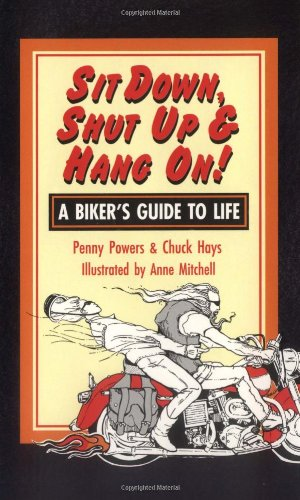 Sit Down, Shut Up and Hang On!: A Biker's Guide to Life