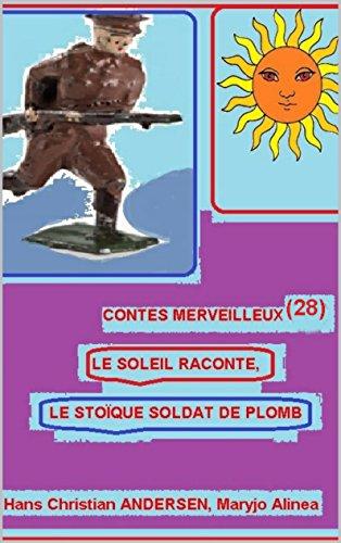 Descargar Libro -1 LE STOÏQUE SOLDAT DE PLOMB  -2 LE SOLEIL RACONTE  (Illustré) (CONTES MERVEILLEUX (28)) de Hans Christian ANDERSEN