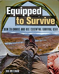 Equipped to Survive: How to Choose and Use Essential Survival Gear
