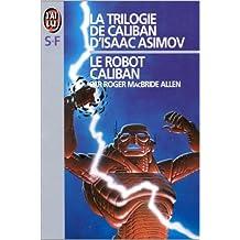 La trilogie de Caliban d'Isaac Asimov, Tome 1 : Le robot Caliban de Roger Macbride-Allen ( 4 janvier 1999 )