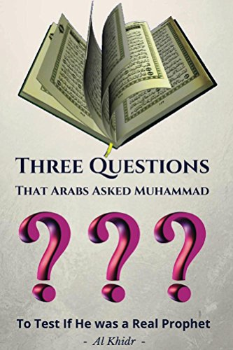 Three Questions: That Arabs Asked Muhammad to test if the was a Real Prophet (Freedom From Jihad Book 3) (English Edition)
