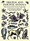 1300 Real and Fanciful Animals - From Seventeenth-Century Engravings
