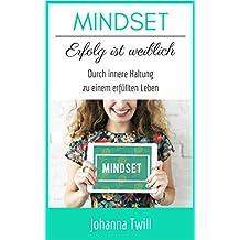 Selbstbewusstsein: Mindset für Frauen - Erfolg ist weiblich - Durch innere Haltung zu einem erfüllten Leben