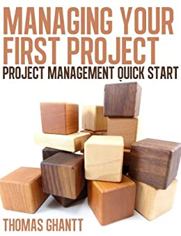 Managing Your First Project: Project Management Quick Start by [Ghantt, Thomas]