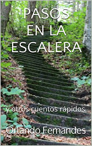 PASOS EN LA ESCALERA: y otros cuentos rápidos por Orlando Fernandes