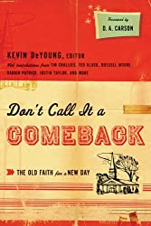 Don't Call It a Comeback (Foreword by D. A. Carson): The Old Faith for a New Day (The Gospel Coalition)