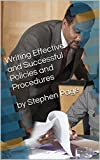 Writing Effective and Successful Policies and Procedures by Stephen Page: Extensive chapters on communications, training, cost savings, reviewing, writing policy and procedures (English Edition)