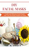DIY Facial Masks: Useful and Effective Facial Masks That You Can Easily Prepare at Home: Facial Mask for Beginners, Faci