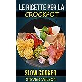 Le ricette per la Crockpot (slow cooker) (Italian Edition)
